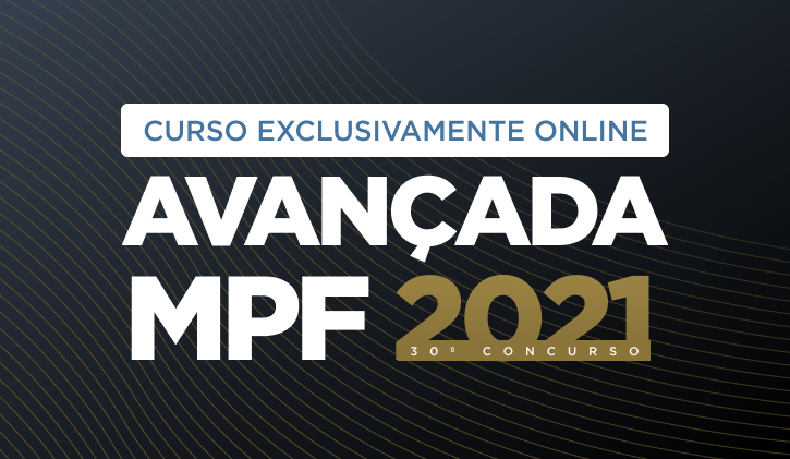 MPF 30º CONCURSO - TURMA AVANÇADA 2021